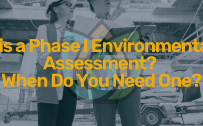 What is a Phase I Environmental Site Assessment? When Do You Need One?